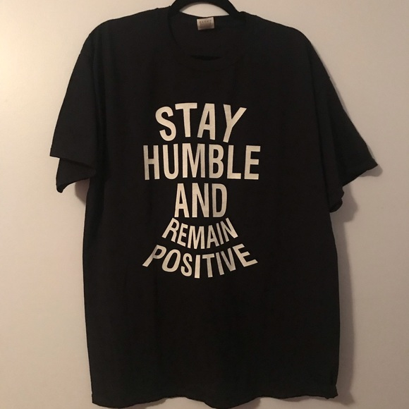 Fruit of the Loom Other - Stay Humble and Remain Positive T-Shirt